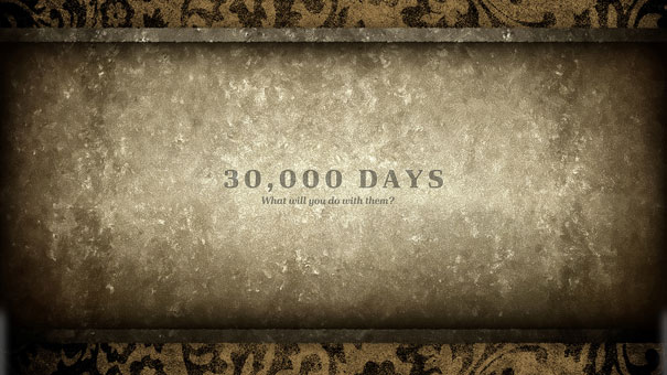 30,000 Days … What Will You Do With Them?
